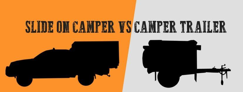 slide on camper vs camper trailer