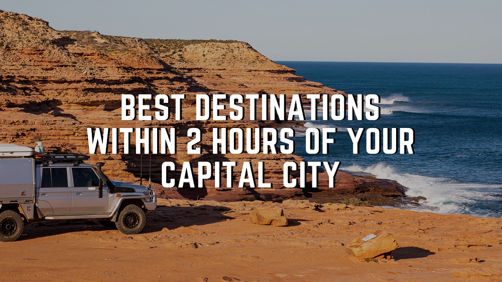 Best destinations within 2 hours of your capital city